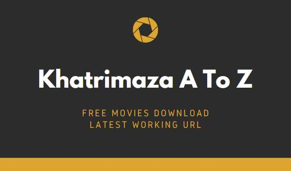 Khatrimaza A to Z Bollywood, Hollywood, Tollywood, South MP4 Movies Free Download 2021